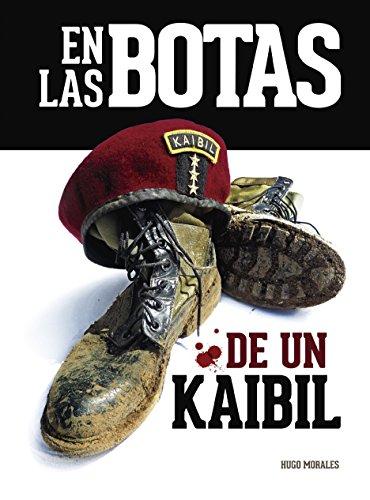 En las botas de una Kaibil: Relatos de una guerra ganada, perdida de [