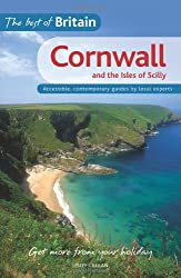 The Best of Britain: Cornwall and the Isles of Scilly: Accessible, contemporary guides by local authors: Accessible, Contemporary Guides by Local Experts