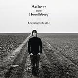 Aubert chante Houellebecq ? Les parages du vide