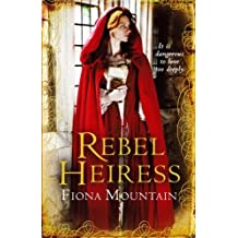 Rebel Heiress: Written by Fiona Mountain, 2010 Edition, Publisher: Arrow [Paperback]