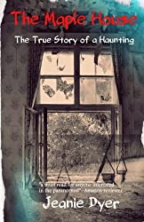 The Maple House: The True Story of a Haunting by Jeanie Dyer (2014-06-28)