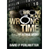 Wrong Place Wrong Time: Gripping true story and how my ticket to a new life turns out to be a one way ticket to hell.