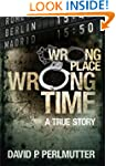 Wrong Place Wrong Time: Gripping true...