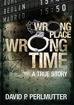 Wrong Place Wrong Time: Becoming a MOVIE with Golden Mile Productions and No Reservations! by [Perlmutter, David P]