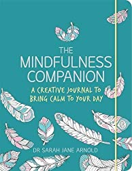 The Mindfulness Companion: A Creative Journal to Bring Calm to Your Day (Colouring Books) by Dr Sarah Jane Arnold (2016-05-05)