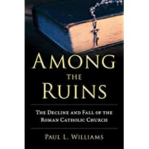 Among the Ruins: The Decline and Fall of the Roman Catholic Church (English Edition)