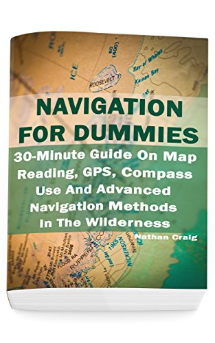 Dummies Gps (Navigation For Dummies:  30-Minute Guide On Map Reading, GPS, Compass Use And Advanced Navigation Methods In The Wilderness: (Prepper's Guide, Survival Guide, Emergency) (English Edition))