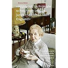 """""""Alljährlich im Frühjahr schwärmen unsere jungen Mädchen nach England"""": Die vergessenen Schweizer Emigrantinnen. 11 Porträts"""