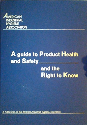 A Guide to Product Health and Safety and the Right to Know por American Industrial Hygiene Association Product Health and Safety Committee