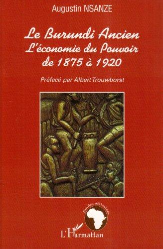 Le Burundi ancien : L'économie du pouvoir de 1875 à 1920