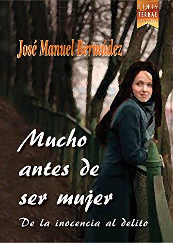 Mucho antes de ser mujer: De la inocencia al delito por José manuel Bermúdez