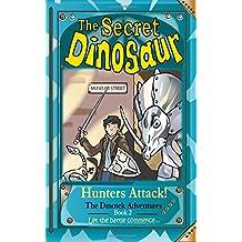 The Secret Dinosaur #2, Hunters Attack! The Dinotek Adventures - Young Readers, Dinosaur Books for Children: Volume 2