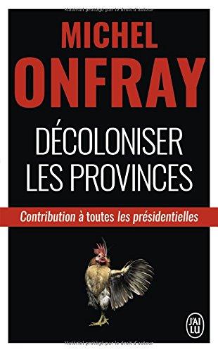 Decoloniser les provinces: contribution  a toutes presidentielles (J'ai lu) por Michel Onfray