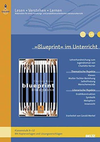 Preisvergleich Produktbild »Blueprint« im Unterricht: Lehrerhandreichung zum Jugendroman von Charlotte Kerner (Klassenstufe 8–12, mit Kopiervorlagen und Lösungsvorschlägen) (Beltz Praxis / Lesen - Verstehen - Lernen)
