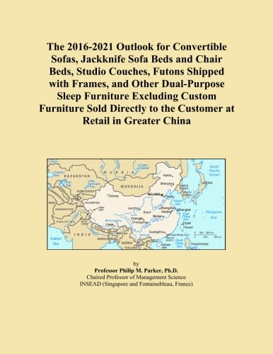 The 2016-2021 Outlook for Convertible Sofas, Jackknife Sofa Beds and Chair Beds, Studio Couches, Futons Shipped with Frames, and Other Dual-Purpose ... to the Customer at Retail in Greater China