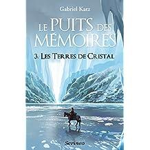 Le Puits des Mémoires T3 - Les terres de Cristal: Les Terres de Cristal