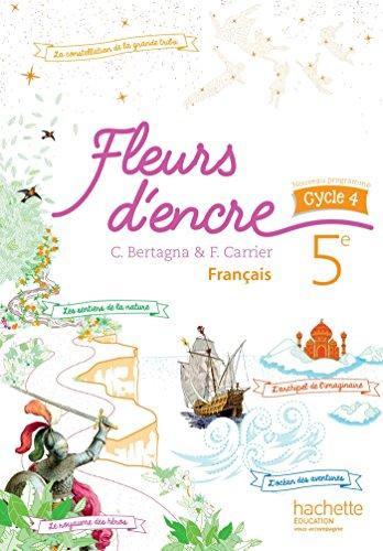 Français 5e cycle 4 Fleurs d'encre par Chantal Bertagna, Françoise Carrier-Nayrolles, Emilie Deschellette, Stéphane Jougla, Collectif