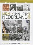 Mijn Nederland in woord en beeld Nederland door de ogen van de Nederlanders Mijn Nederland 1940-1949