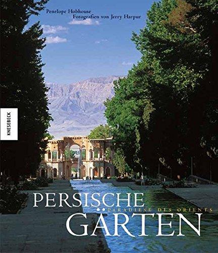 Persische Gärten: Paradiese des Orients (Persische Schönheit)