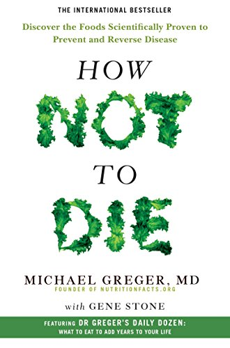 How Not to Die: Discover the Foods Scientifically Proven to Prevent and Reverse Disease por Michael Greger