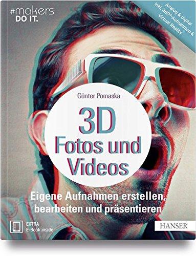 3D-Fotos und -Videos: Eigene Aufnahmen erstellen, bearbeiten und präsentieren. Analog & digital inkl. 360°-Aufnahmen & Virtual Reality (#makers DO - 3d-kunst Maker