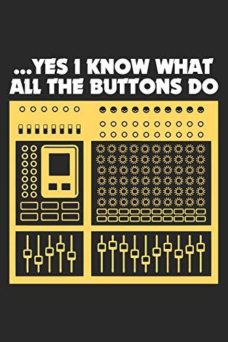 Yes I Know What All The Buttons Do: Audio Sound Engineer - Musik DJ Plattenspieler Notizbuch liniert DIN A5 - 120 Seiten für Notizen, Zeichnungen, Formeln   Organizer Schreibheft Planer Tagebuch -