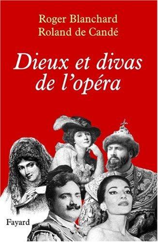 Dieux et divas de l'opéra par Roland de Candé, Roger Blanchard