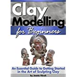 Clay Modelling for Beginners: An Essential Guide to Getting Started in the Art of Sculpting Clay ~ ( Clay Modelling | Clay Modeling | Clay Art ) (English Edition)