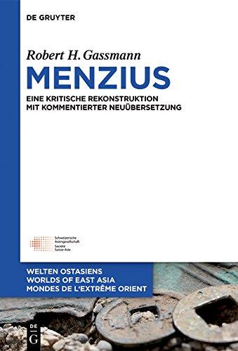 Menzius: Eine kritische Rekonstruktion mit kommentierter Neuübersetzung (Welten Ostasiens / Worlds of East Asia / Mondes de l'Extrême Orient)