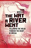 The Way a River Went: Following the Volga Through the Heart of Russia