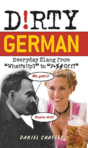 "Dirty German: Everyday Slang from ""What's Up?"" to ""F*%# Off!"": Everyday Slang from What's Up? to F*ck Off! (Dirty Everyday Slang)"