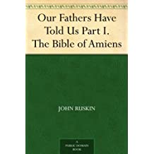 Our Fathers Have Told Us Part I. The Bible of Amiens (English Edition)