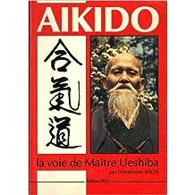 Aikido : la voie de Maître Ueshiba