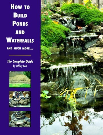 How to Build Ponds and Waterfalls and Much More...: The Complete Guide by Jeffrey Reid (1998-01-01)