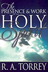 Presence And Work Of The Holy Spirit by TORREY R A (2004-11-01)