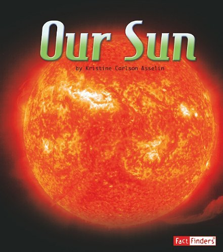 Our Sun (Fact Finders: The Solar System and Beyond) by Kristine Carlson Asselin (2011-01-06)