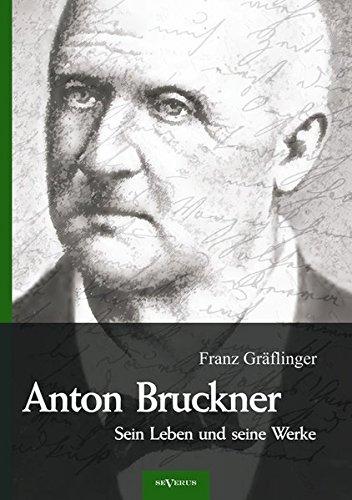 Anton Bruckner - Sein Leben und seine Werke. Eine Biographie: Mit 11 Bild u. FaksimileBeilagen