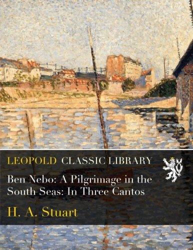Ben Nebo: A Pilgrimage in the South Seas: In Three Cantos por H. A. Stuart