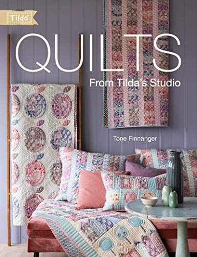 Quilts from Tilda's Studio: 15 Tilda Quilts to Sew and Love -