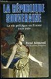 La République souveraine - La vie politique en France, 1878-1939