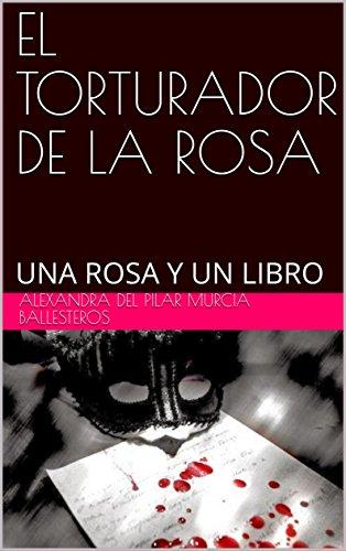 EL TORTURADOR DE LA  ROSA: UNA ROSA Y  UN  LIBRO (Spanish Edition)