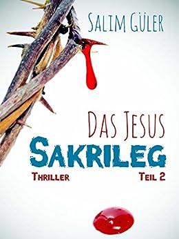 Das Jesus Sakrileg, Teil 2: Thriller von [Güler, Salim]