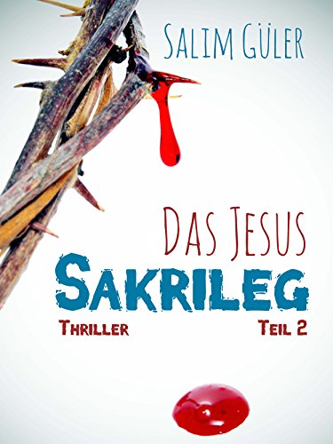 Das Jesus Sakrileg, Teil 2: Thriller (German Edition)