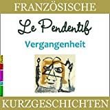 Le Pendentif: Vergangenheit (Französische Kurzgeschichten für Anfänger)