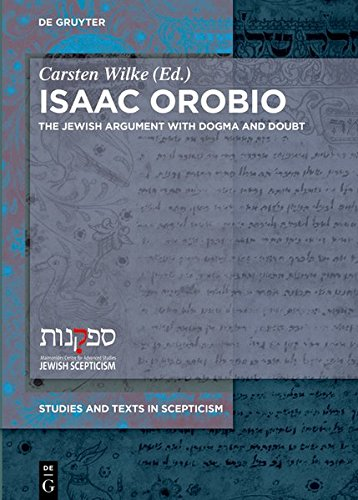 Isaac Orobio: The Jewish Argument with Dogma and Doubt (Studies and Texts in Scepticism, Band 2)