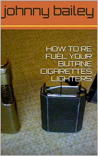 HOW TO RE FUEL YOUR BUTANE CIGARETTES LIGHTERS (English Edition)