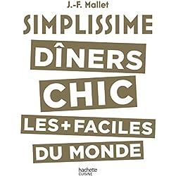 Simplissime - Dîners Chic : Les dîners chic les + faciles du monde