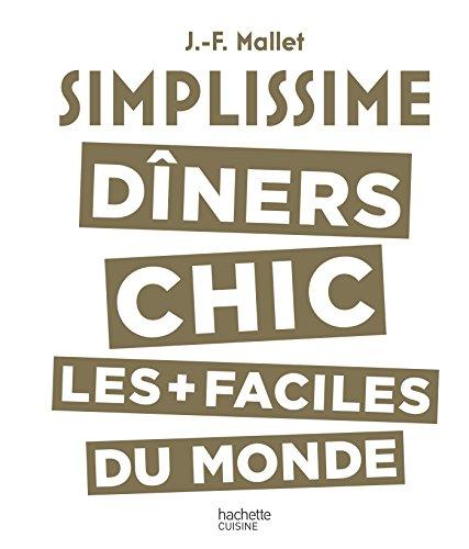 Simplissime Les dîners chics les plus faciles du monde par Jean-François Mallet