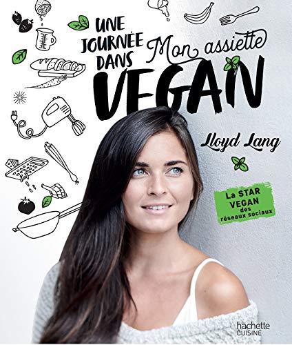Une journée dans mon assiette Vegan par Lloyd Lang
