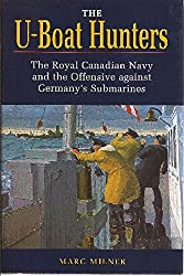 U-boat Hunters: Royal Canadian Navy and the Offensive Against Germany's Submarines